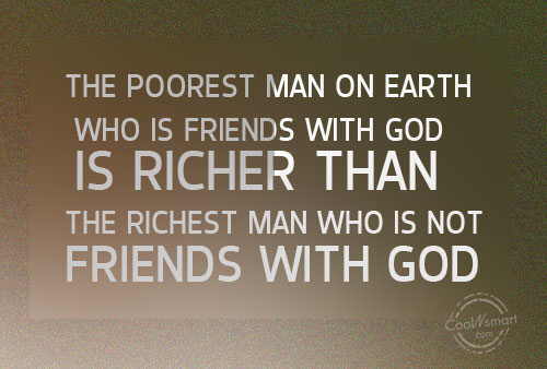Quote: The poorest man on earth who is...