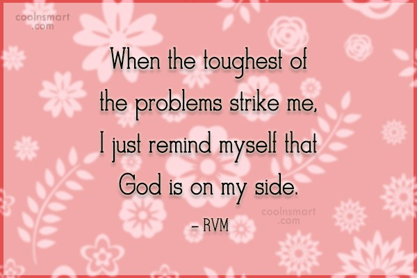 God Quote: When the toughest of the problems strike...