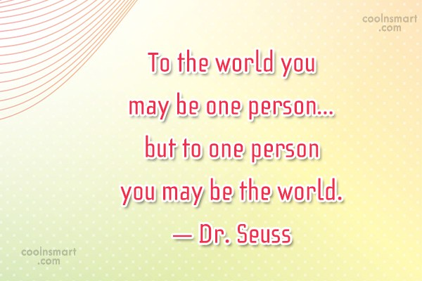 Images Quote: To the world you may be one...