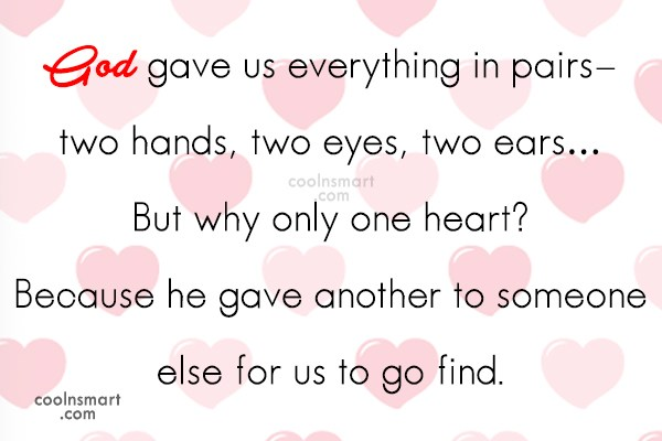Love Quote: God gave us everything in pairs- two...