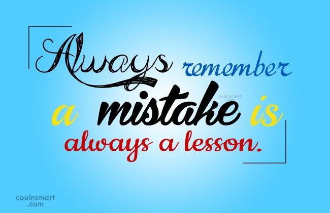 Quote: Always remember a mistake is always a...