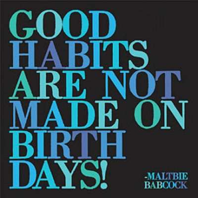 Good habits are not made on birthdays card