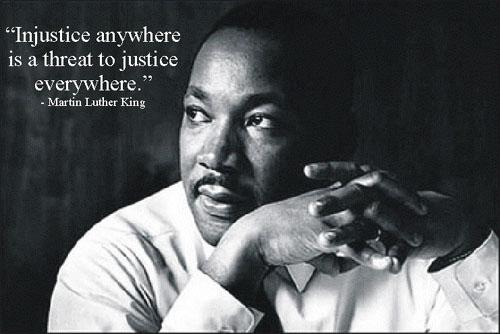 """Injustice anywhere is a threat to justice everywhere."" -MLK Jr."