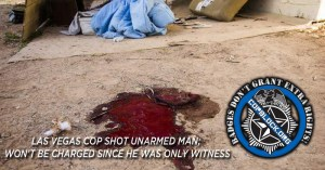 Las Vegas Cop Shot Unarmed Man; Won't Be Charged Since He Was Only Witness