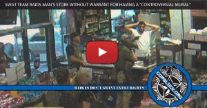 "SWAT Team Raids Man's Store Without Warrant for Having a ""Controversial Mural"""