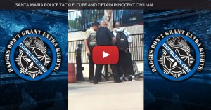 Santa Maria Police Tackle, Cuff and Detain Innocent Civilian