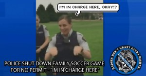 "Police Shut Down Family Soccer Game For No Permit – ""Im In Charge Here"""