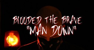 """""""MAN DOWN"""" – BLOODED THE BRAVE 