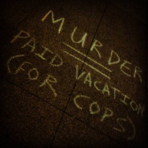 Murder=Paid Vacation (For Cops)