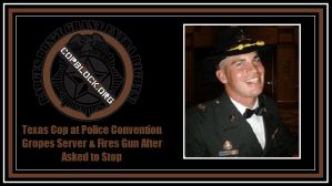 Texas Cop at Police Convention Gropes Server & Fires Gun After Asked to Stop