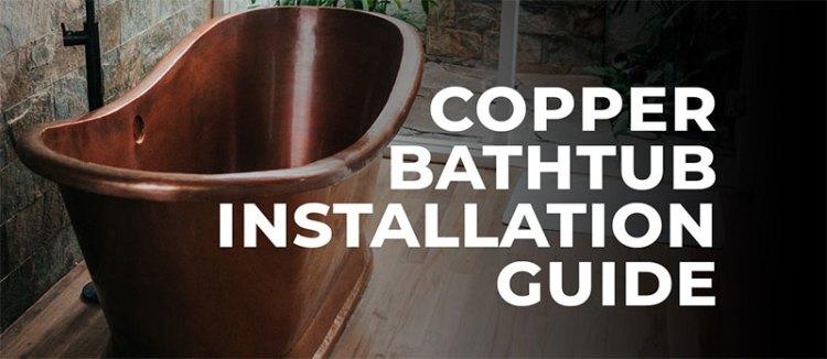 Copper Bathtub Installation Guide