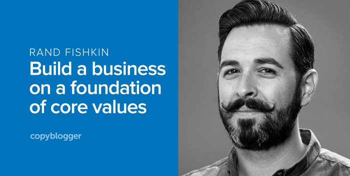 rand fishkin - build a business on a foundation of core values