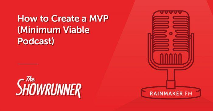 How to Create a MVP (Minimum Viable Podcast)