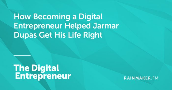 How Becoming a Digital Entrepreneur Helped Jarmar Dupas Get His Life Right