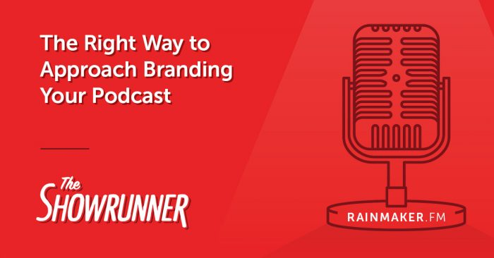 The Right Way to Approach Branding Your Podcast