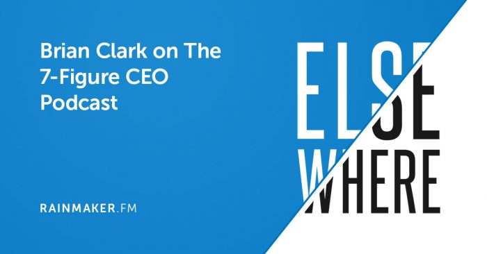 Brian Clark on The 7-Figure CEO Podcast