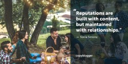 Reputations are built with content, but maintained with relationships. – Sonia Simone