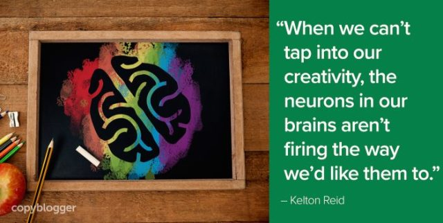 """""""When we can't tap into our creativity, the neurons in our brains aren't firing the way we'd like them to."""" – Kelton Reid"""