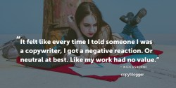 It felt like every time I told someone I was a copywriter, I got a negative reaction. Or neutral at best. Like my work had no value. - Nick Usborne