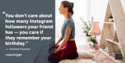 You don't care about how many Instagram followers your friend has -- you care if they remember your birthday. – Stefanie Flaxman