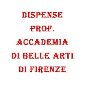 Dispense Prof. Accademia di Belle Arti di Firenze