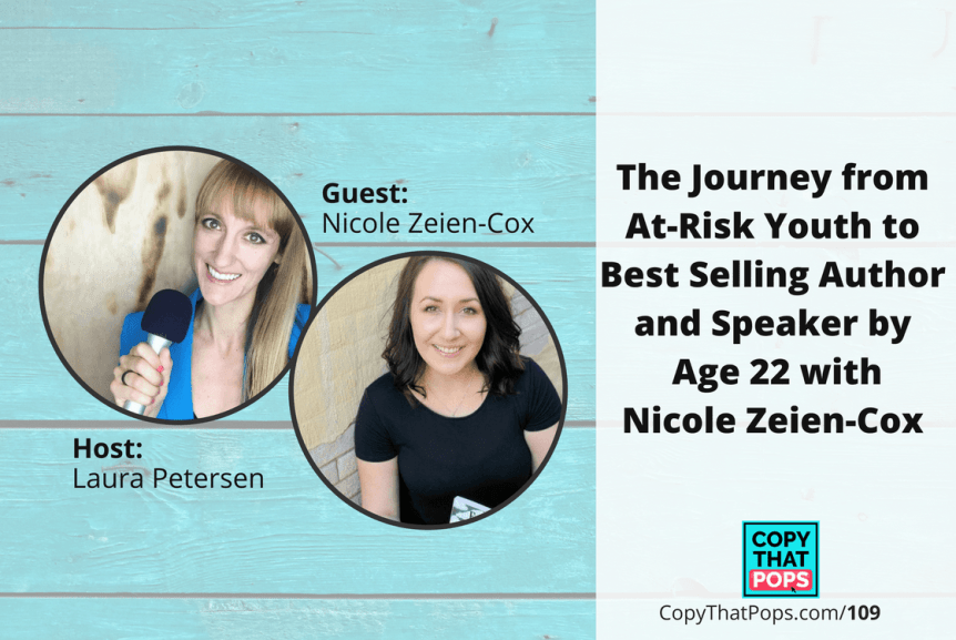 Copy That Pops Podcast 109: The Journey from At-Risk Youth to Best Selling Author and Speaker by Age 22 with Nicole Zeien-Cox