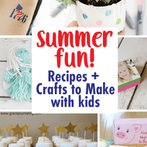 Summer Fun!  Craft and Recipe Ideas to make with Kids