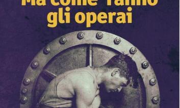 """""""Ma come fanno gli operai?"""", la risposta nel libro-denuncia di Loris Campetti"""