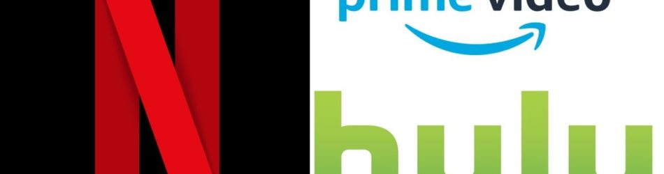 Netflix, Hulu, Amazon Prime video