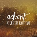 advent at just the right time