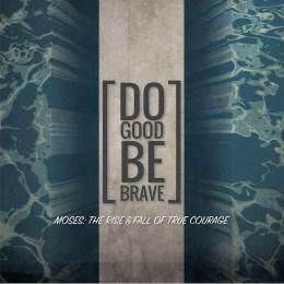 Do Good Be Brave