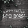 do fences make good neighbors?