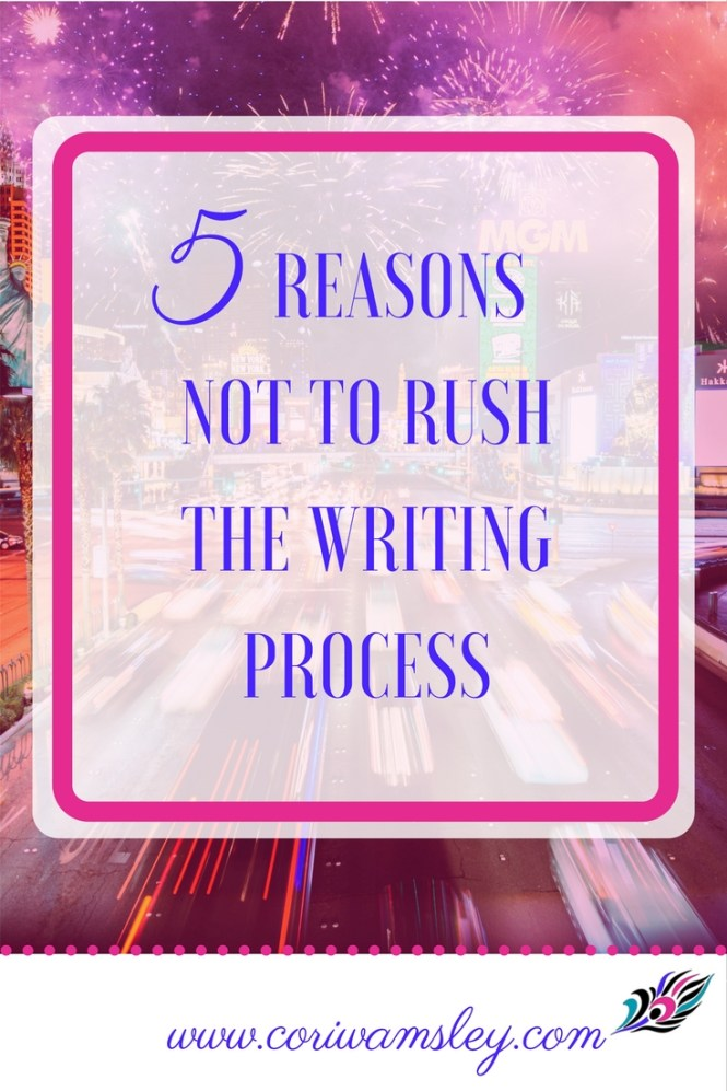 5 Reasons Not to Rush the Writing Process