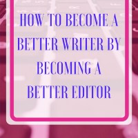 How to Become a Better Writer by Becoming a Better Editor