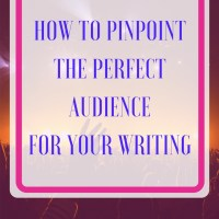 How to Pinpoint the Perfect Audience for Your Writing