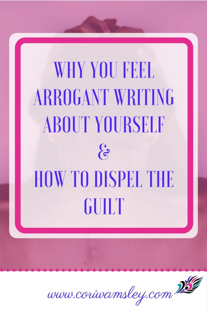 Why You Feel Arrogant Writing About Yourself & How to Dispel that Guilt