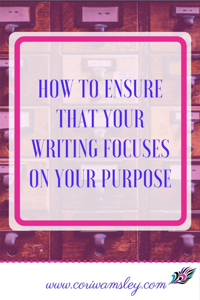 How to Ensure that Your Writing Focuses on Your Purpose