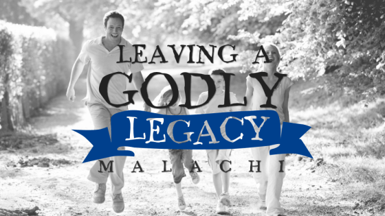 Malachi: Leaving a Godly Legacy