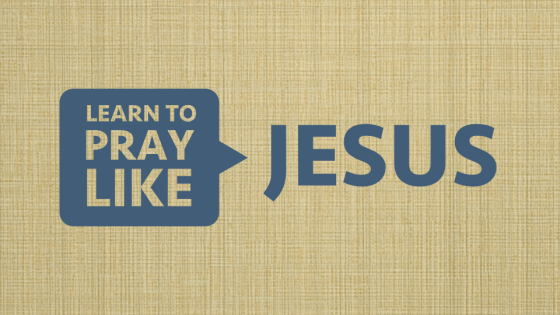 Learning to Pray Like Jesus