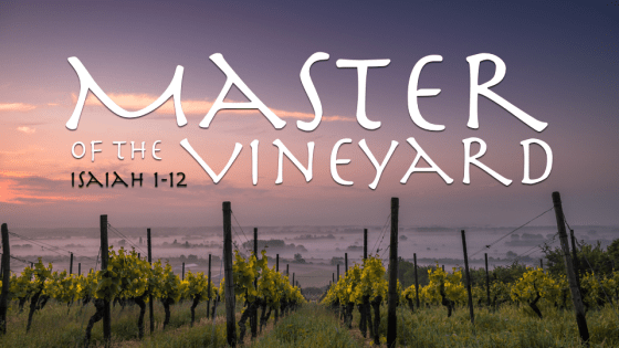 Isaiah 1-12: Master of the Vineyard