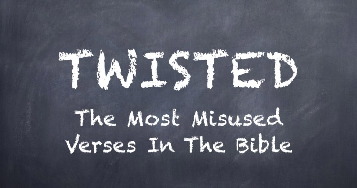 A new series exploring the most misused verses in the Bible.