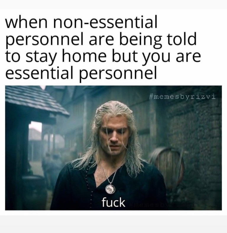 When non-essential personnel are being told to stay home but you are essential personnel – fuck – The Witch meme