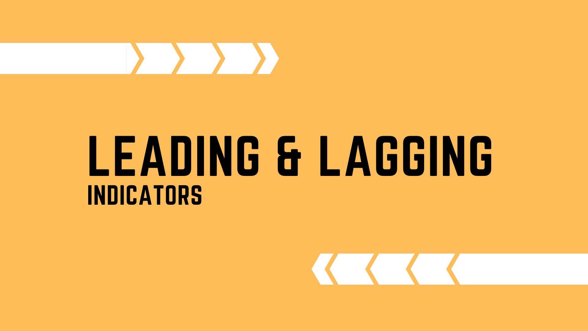 Leading vs. Lagging Indicators