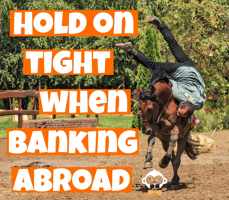 Hold on Tight When Banking Abroad