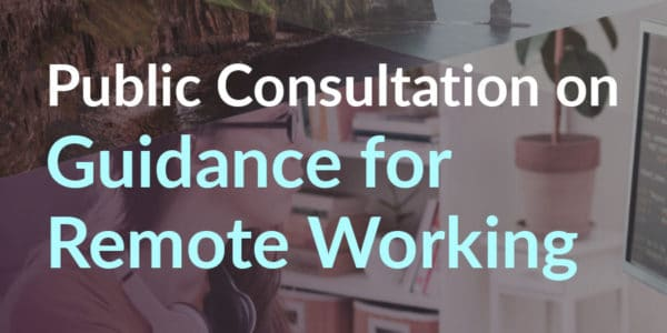 Public Consultation on Guidance for Remote Working