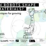 Public Talk & Panel // How can robots shape living materials? @Glimps – Gent (BE)