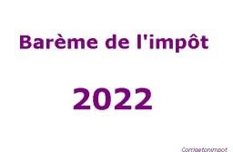 Barème et tranches fiscales de l'impôt 2022 sur les revenus 2021.