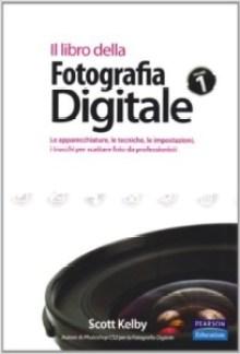 Il libro della fotografia digitale - Scott Kelby