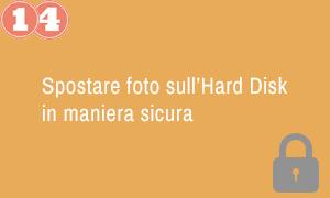 14. Spostare foto sull'Hard Disk in maniera sicura