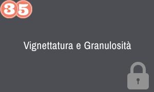 35. Vignettatura e Granulosita